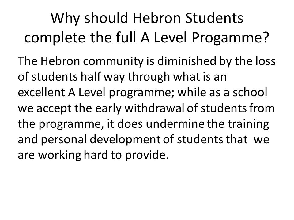 Why should Hebron Students complete the full A Level Progamme.