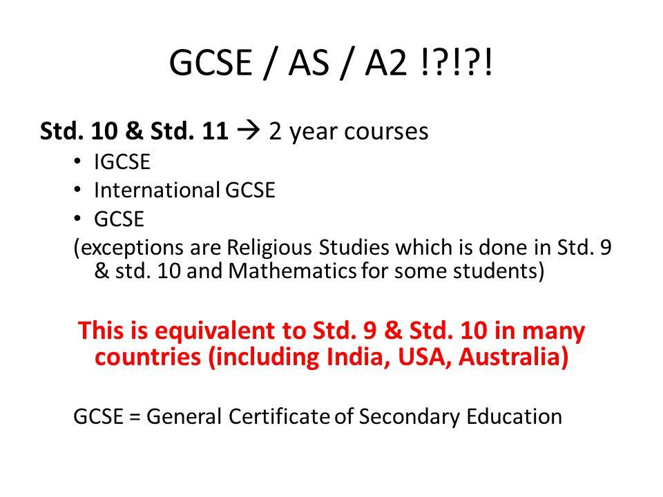 GCSE / AS / A2 !?!?.Std. 12  1 year courses AS (Advanced Subsidiary) Std.