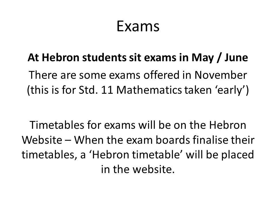 Exams At Hebron students sit exams in May / June There are some exams offered in November (this is for Std.