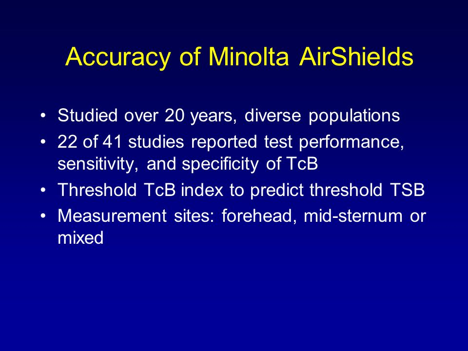 Accuracy of Minolta AirShields Studied over 20 years, diverse populations 22 of 41 studies reported test performance, sensitivity, and specificity of