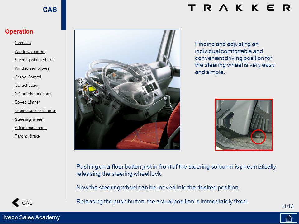 CAB 11/13 CAB Iveco Sales Academy Finding and adjusting an individual comfortable and convenient driving position for the steering wheel is very easy and simple.