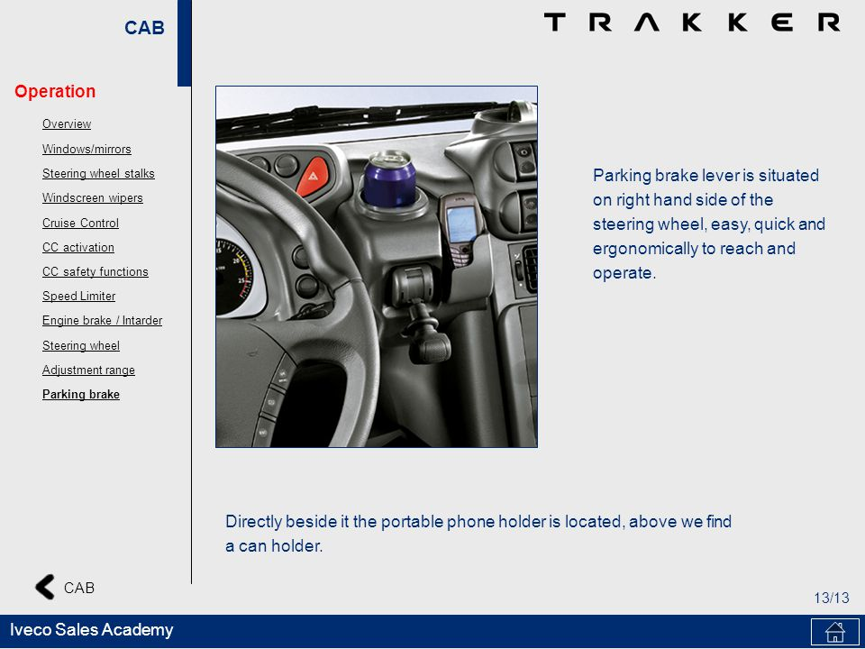 CAB 13/13 CAB Iveco Sales Academy Parking brake lever is situated on right hand side of the steering wheel, easy, quick and ergonomically to reach and
