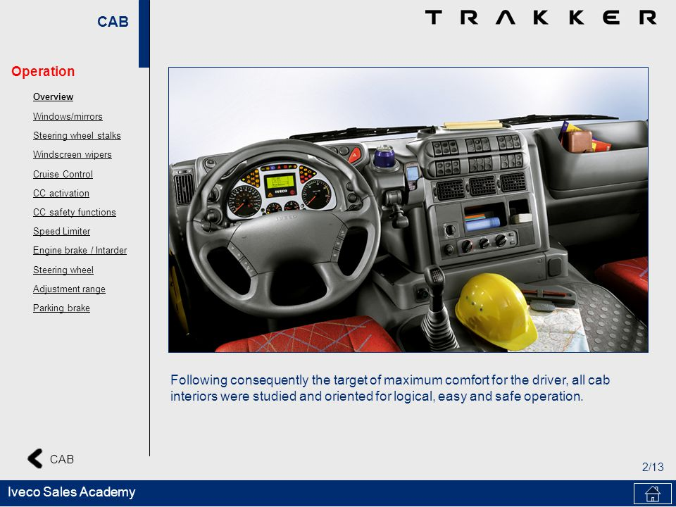 CAB 2/13 CAB Iveco Sales Academy Following consequently the target of maximum comfort for the driver, all cab interiors were studied and oriented for