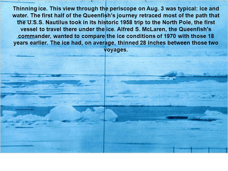 Thinning ice. This view through the periscope on Aug.