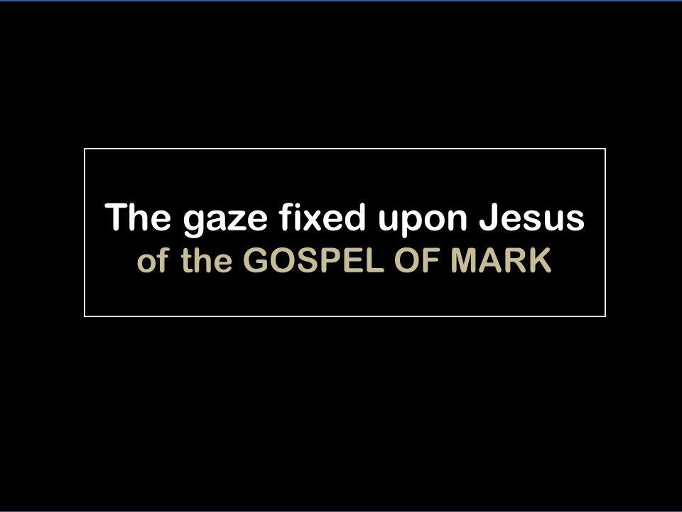 The gaze fixed upon Jesus of the GOSPEL OF MARK