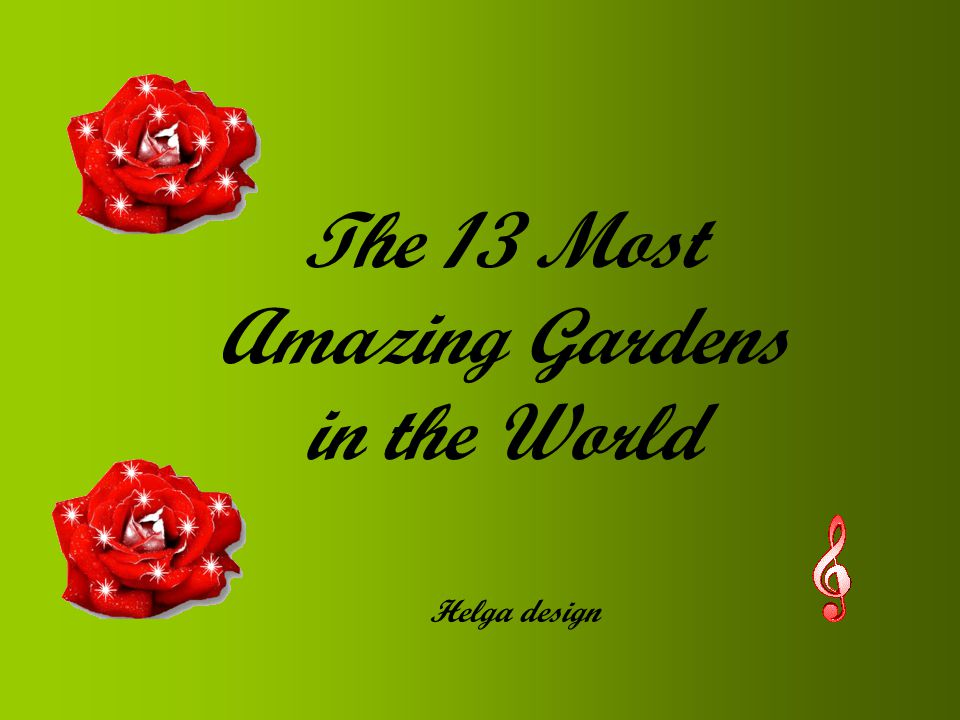 The 13 Most Amazing Gardens in the World Helga design