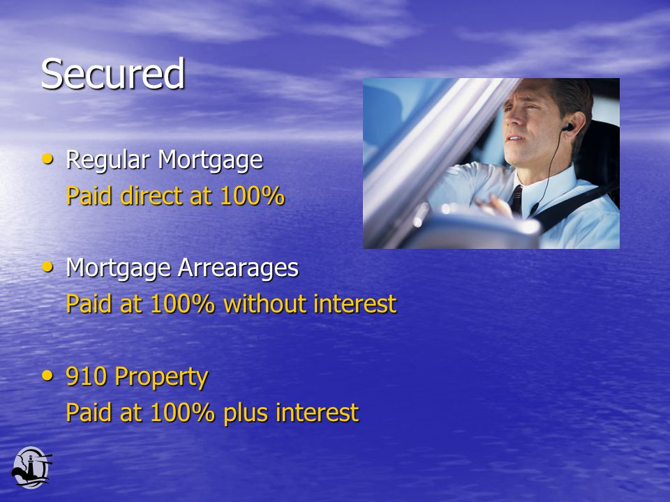 Secured Regular Mortgage Regular Mortgage Paid direct at 100% Mortgage Arrearages Mortgage Arrearages Paid at 100% without interest 910 Property 910 Property Paid at 100% plus interest