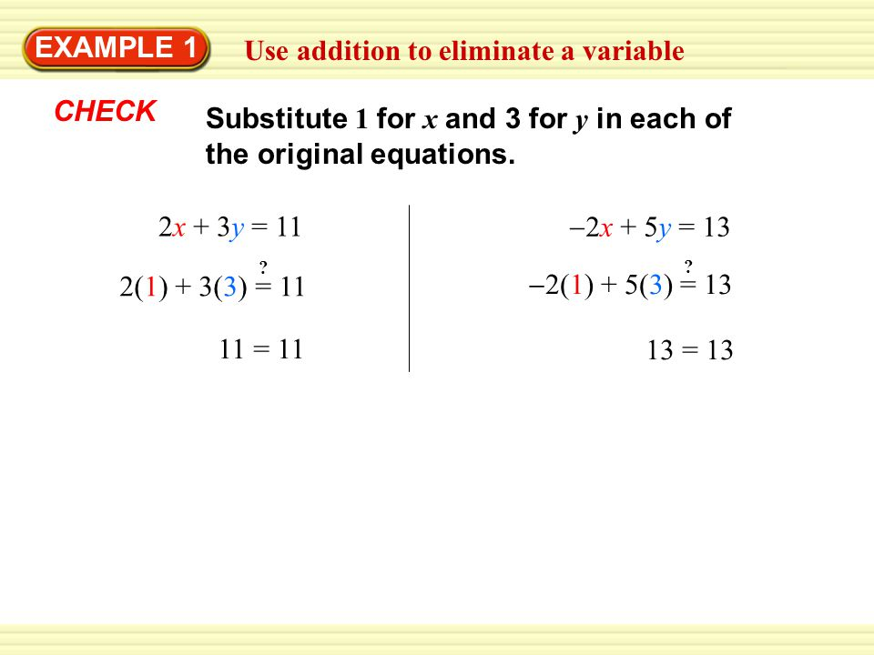 Use subtraction to eliminate a variable EXAMPLE 2 Solve the linear system: 4x + 3y = 2 Equation 1 5x + 3y = –2 Equation 2 SOLUTION Subtract the equations to eliminate one variable.
