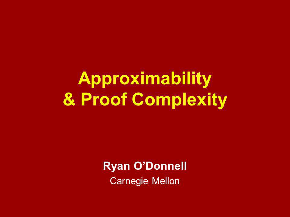 Approximability & Proof Complexity Ryan O'Donnell Carnegie Mellon