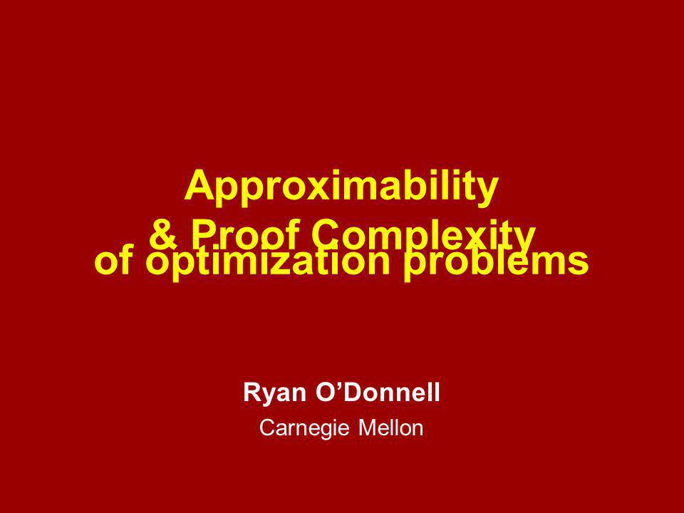 Approximability & Proof Complexity Ryan O'Donnell Carnegie Mellon of optimization problems
