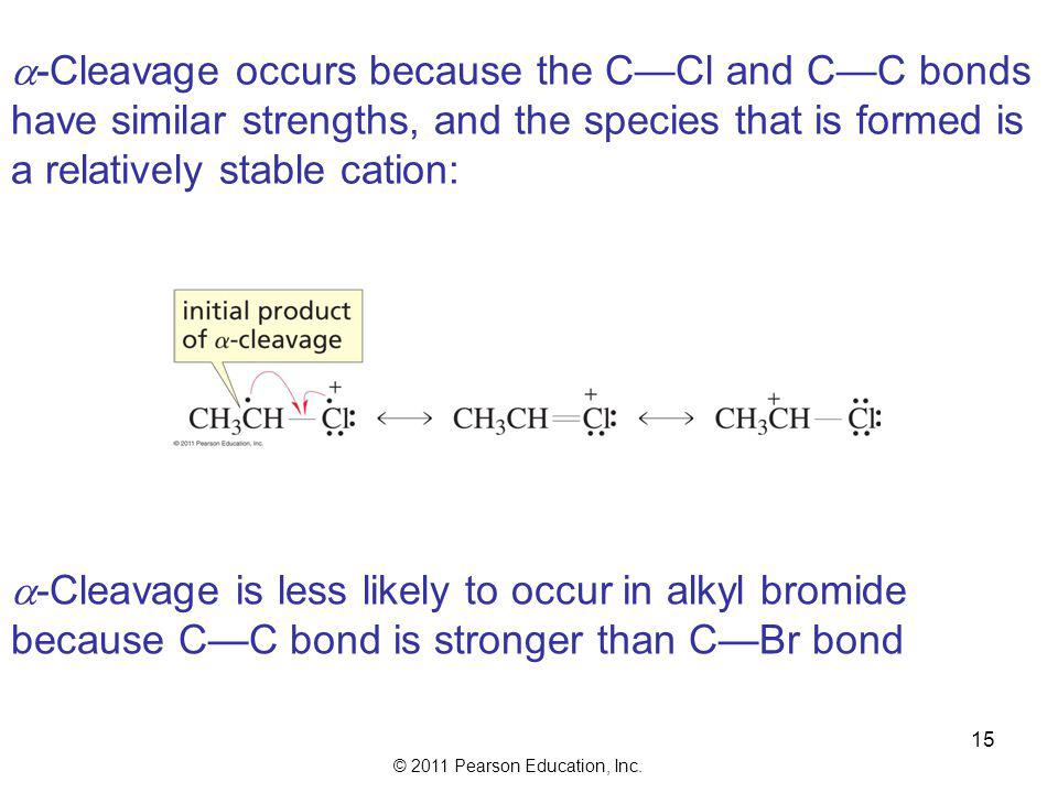 © 2011 Pearson Education, Inc. 14  -Cleavage results from the homolytic cleavage of a C—C bond at the  carbon: