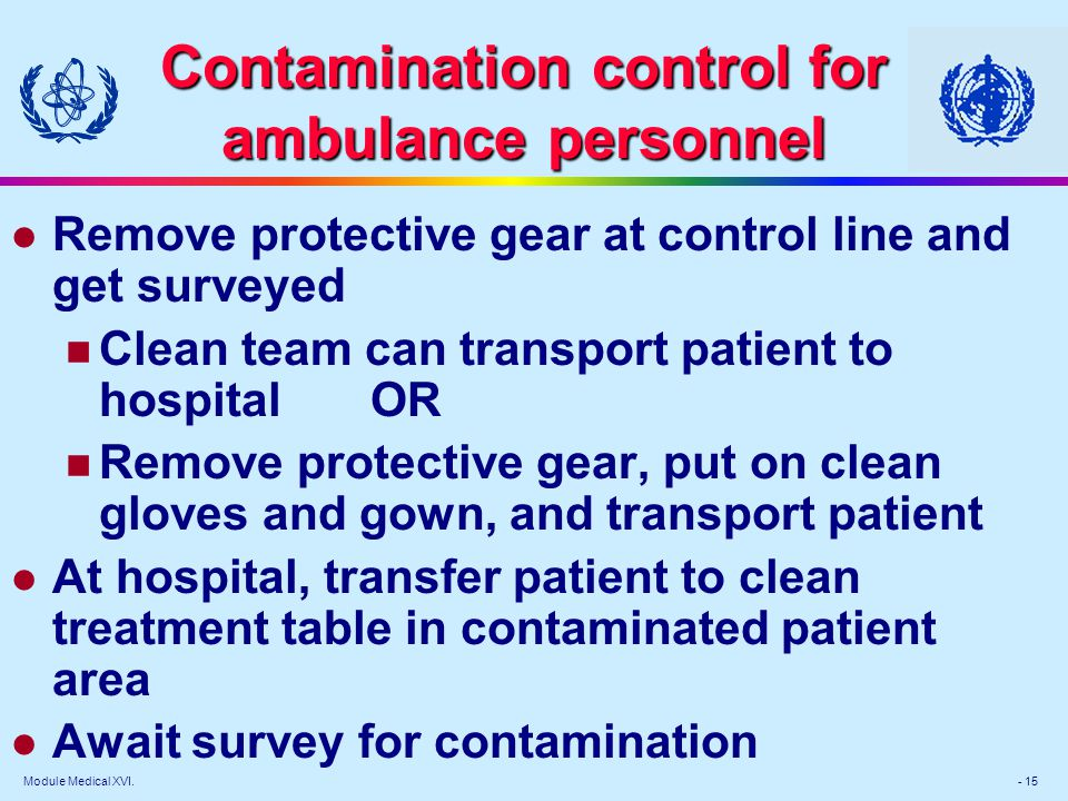 Module Medical XVI. - 15 Contamination control for ambulance personnel l Remove protective gear at control line and get surveyed Clean team can transp