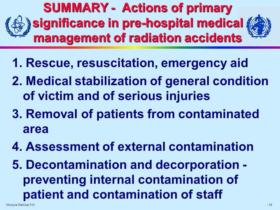 Module Medical XVI. - 16 SUMMARY - Actions of primary significance in pre-hospital medical management of radiation accidents 1. Rescue, resuscitation,