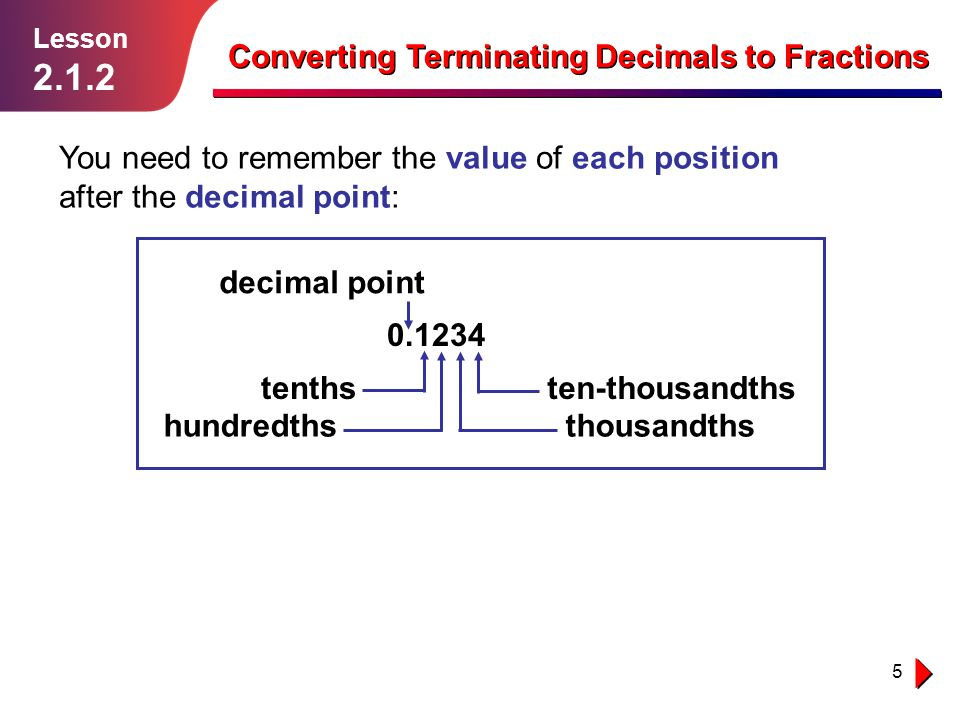 Decimals Greater Than 1 Become Improper Fractions Lesson 2.1.2 Converting Terminating Decimals to Fractions When you convert a decimal number greater than 1 into a fraction it's probably easier to change it into a mixed number first.