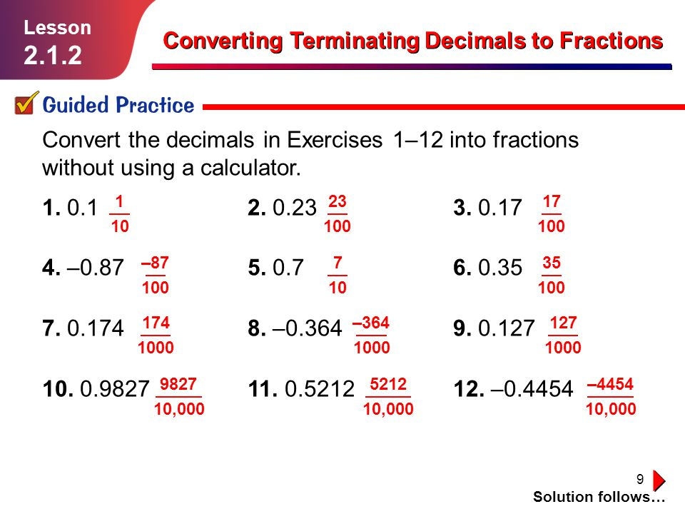 20 Independent Practice Solution follows… Lesson 2.1.2 Converting Terminating Decimals to Fractions Convert the decimals given in Exercises 11–20 into fractions without using a calculator.