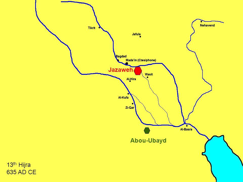 Abou-Ubayd Jazaweh 13 th Hijra 635 AD CE