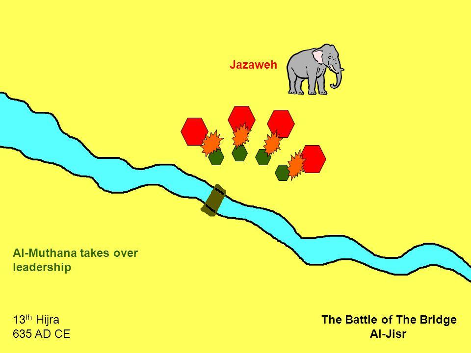 Jazaweh Al-Muthana takes over leadership 13 th Hijra 635 AD CE The Battle of The Bridge Al-Jisr