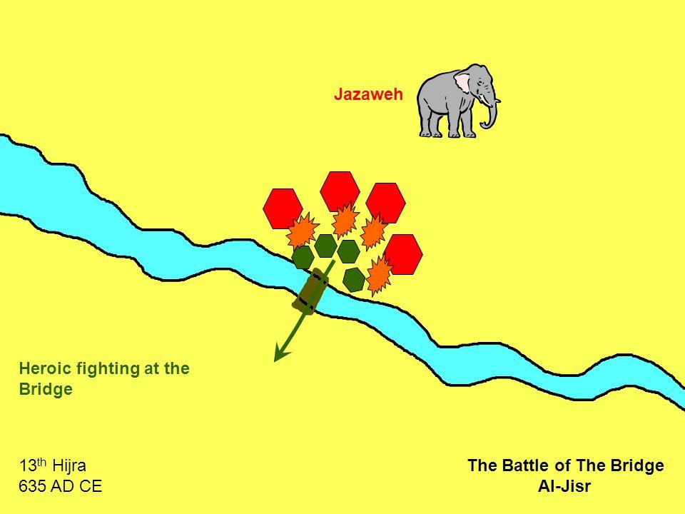 Jazaweh Heroic fighting at the Bridge 13 th Hijra 635 AD CE The Battle of The Bridge Al-Jisr