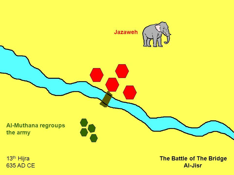 Jazaweh Al-Muthana regroups the army 13 th Hijra 635 AD CE The Battle of The Bridge Al-Jisr