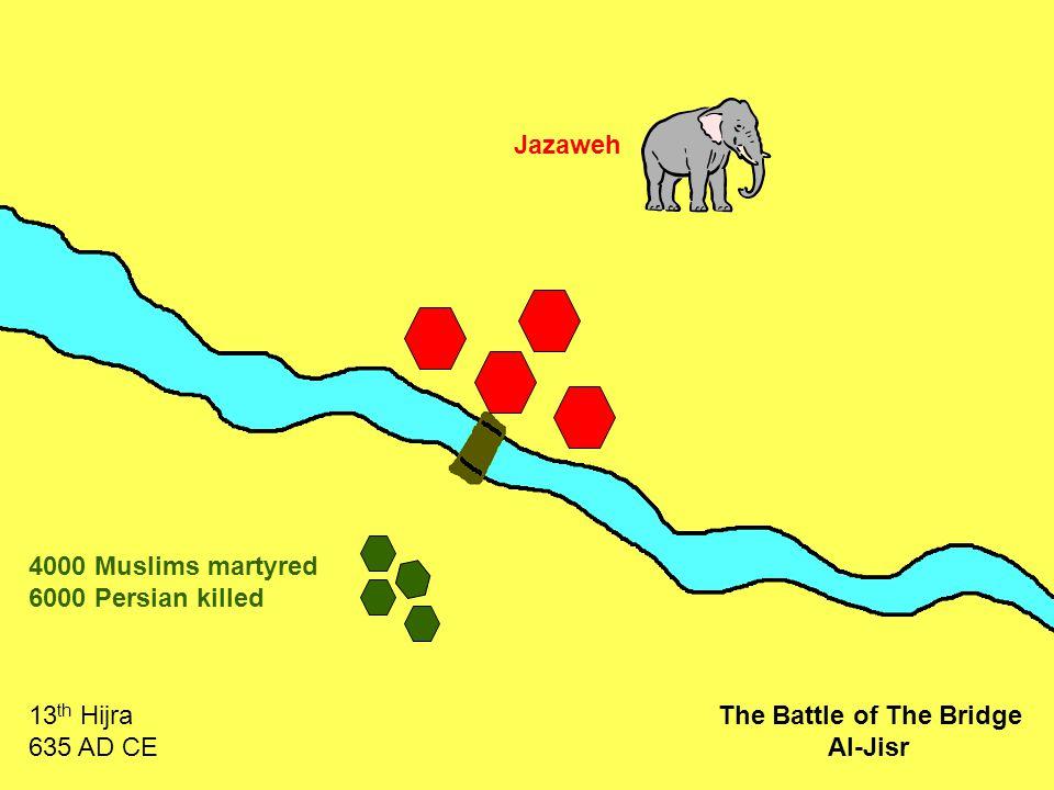 Jazaweh 4000 Muslims martyred 6000 Persian killed 13 th Hijra 635 AD CE The Battle of The Bridge Al-Jisr