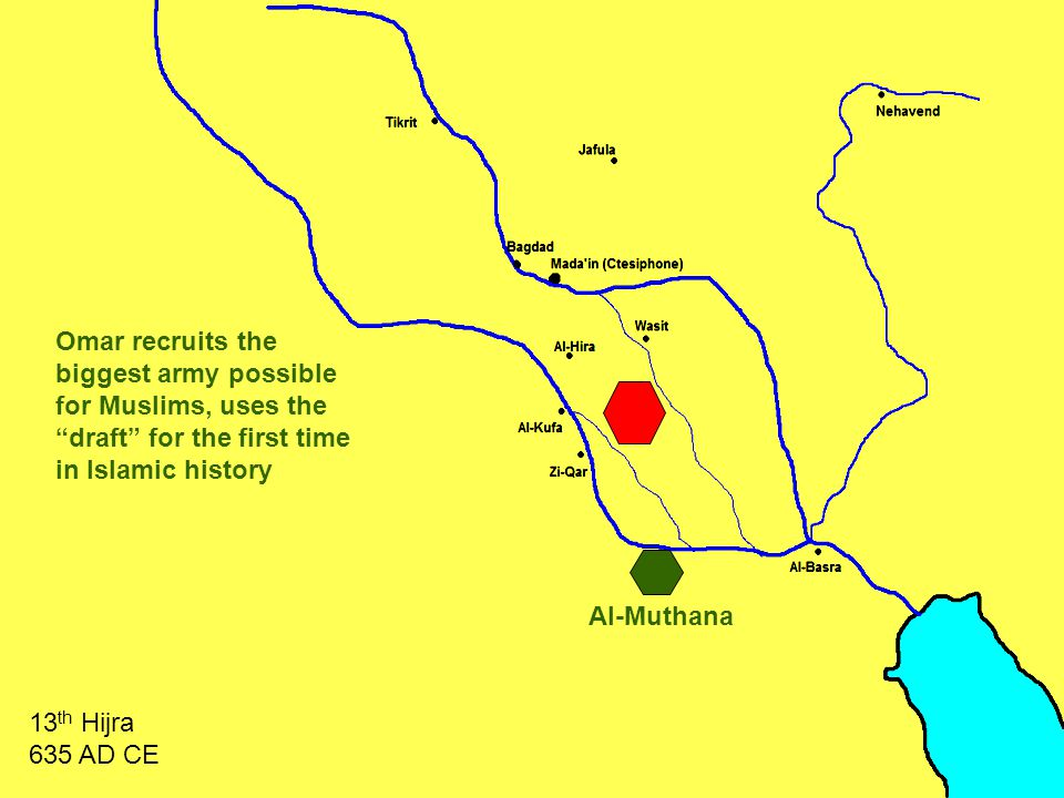 Al-Muthana Omar recruits the biggest army possible for Muslims, uses the draft for the first time in Islamic history 13 th Hijra 635 AD CE