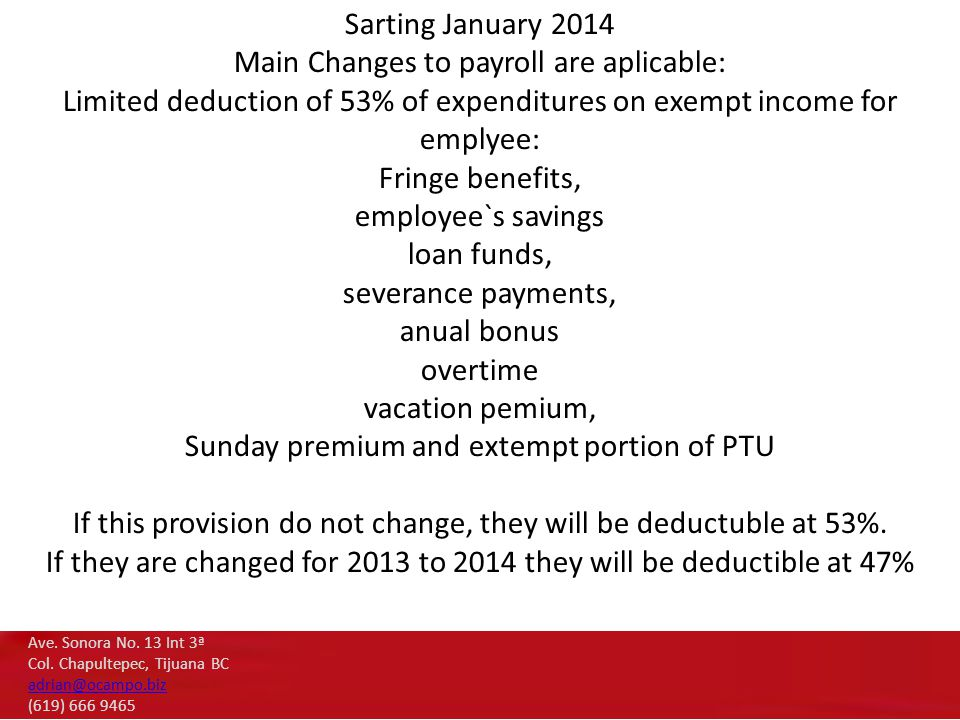Sarting January 2014 Main Changes to payroll are aplicable: Limited deduction of 53% of expenditures on exempt income for emplyee: Fringe benefits, em