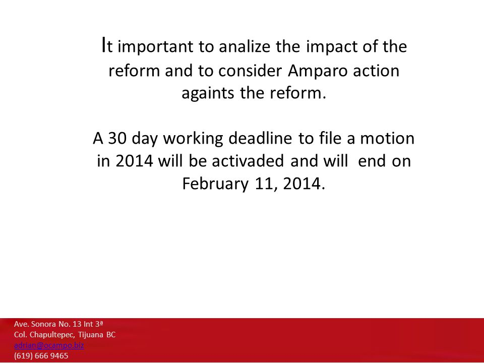 I t important to analize the impact of the reform and to consider Amparo action againts the reform. A 30 day working deadline to file a motion in 2014