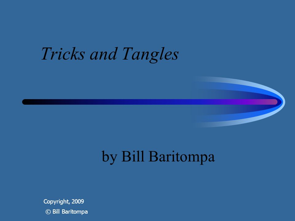 Tricks and Tangles Copyright, 2009 © Bill Baritompa by Bill Baritompa
