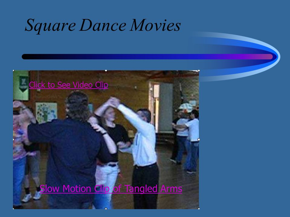 Square Dance Movies Click to See Video Clip Slow Motion Clip of Tangled Arms
