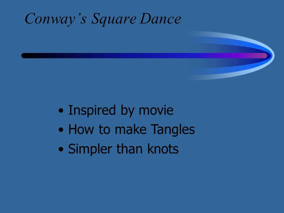 Conway's Square Dance Inspired by movie How to make Tangles Simpler than knots