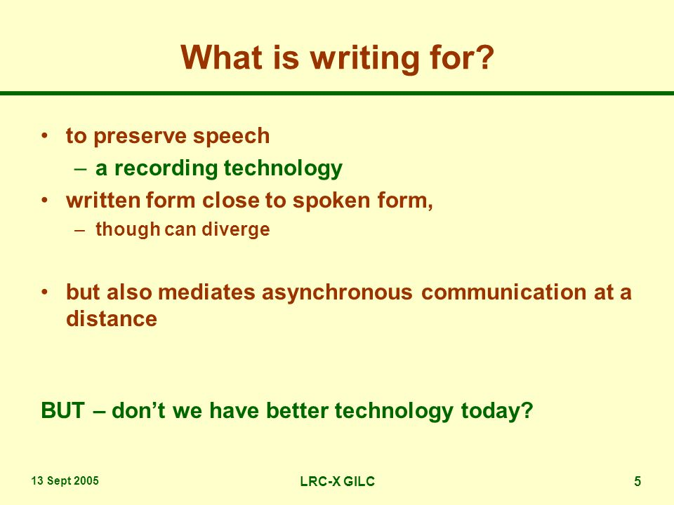 13 Sept 2005 LRC-X GILC6 normal prostheses Audio recorders –play / record / fast-back / fast-forward / counter speech technologies in computers –TTS can receive the knowledge in writing –How to contribute.