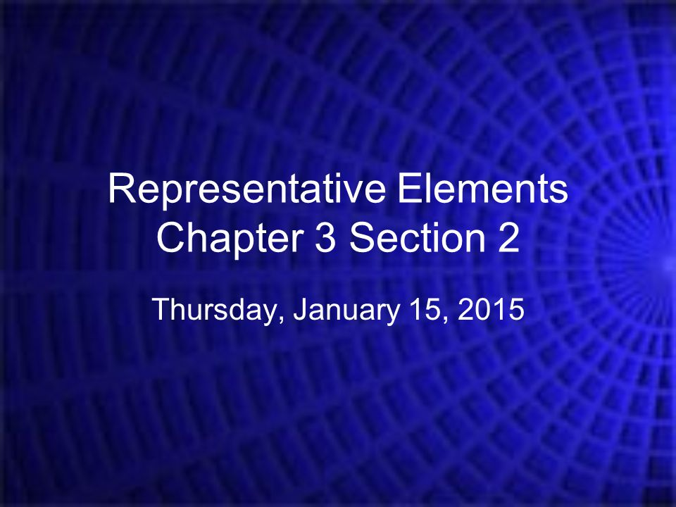 Representative Elements Chapter 3 Section 2 Thursday, January 15, 2015