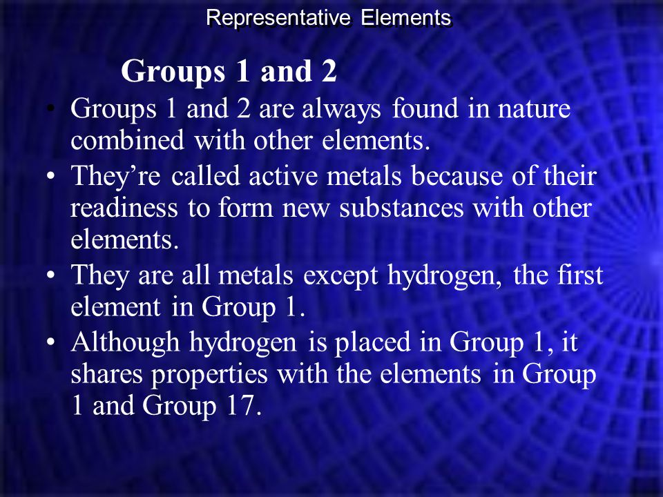 Groups 1 and 2 Groups 1 and 2 are always found in nature combined with other elements. They're called active metals because of their readiness to form