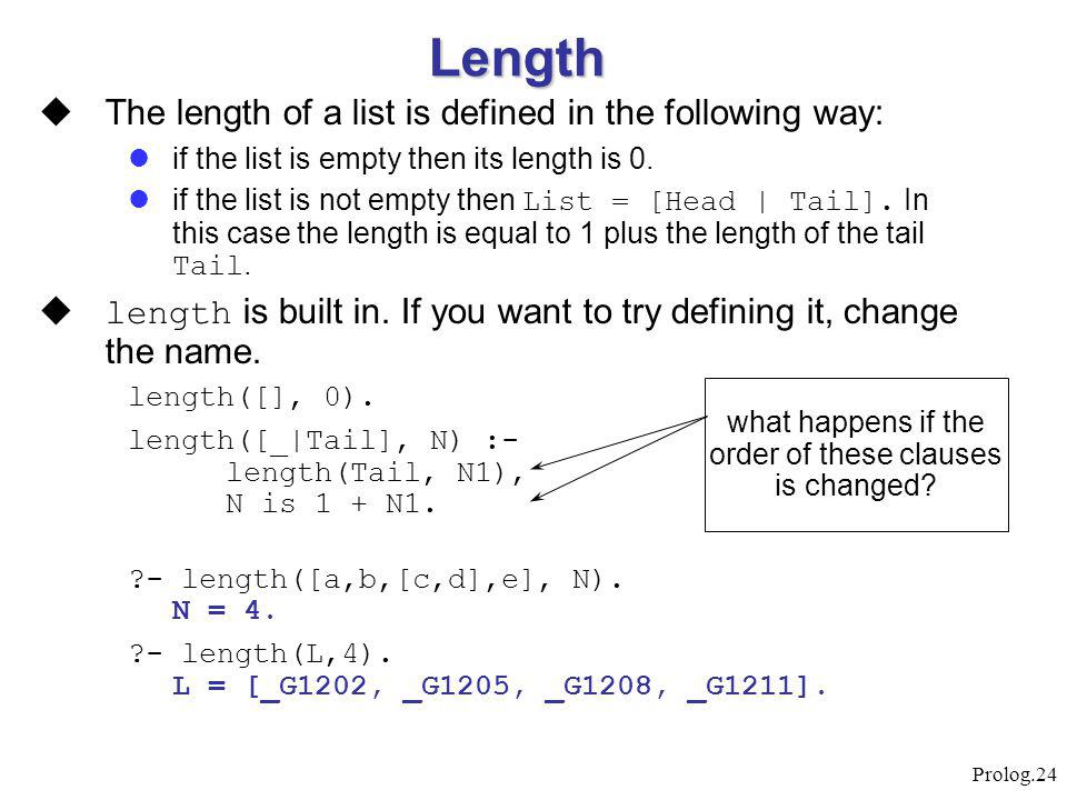Prolog.24 Length  The length of a list is defined in the following way: if the list is empty then its length is 0. if the list is not empty then List