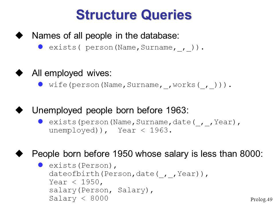 Prolog.49  Names of all people in the database: exists( person(Name,Surname,_,_)).  All employed wives: wife(person(Name,Surname,_,works(_,_))).  U