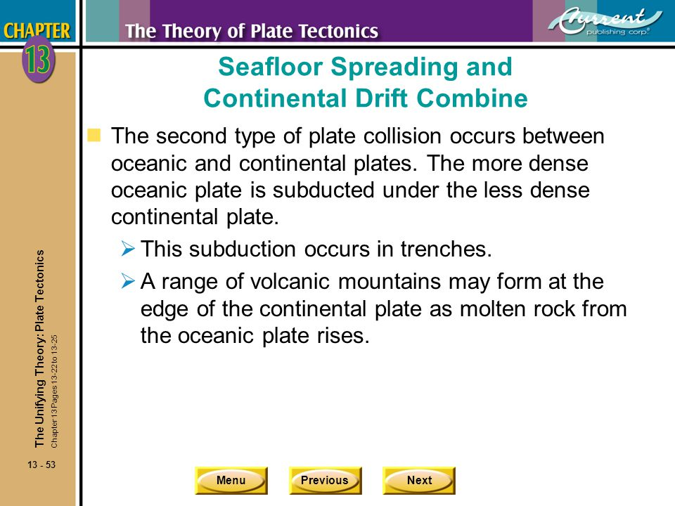 MenuPreviousNext 13 - 53 Seafloor Spreading and Continental Drift Combine nThe second type of plate collision occurs between oceanic and continental p