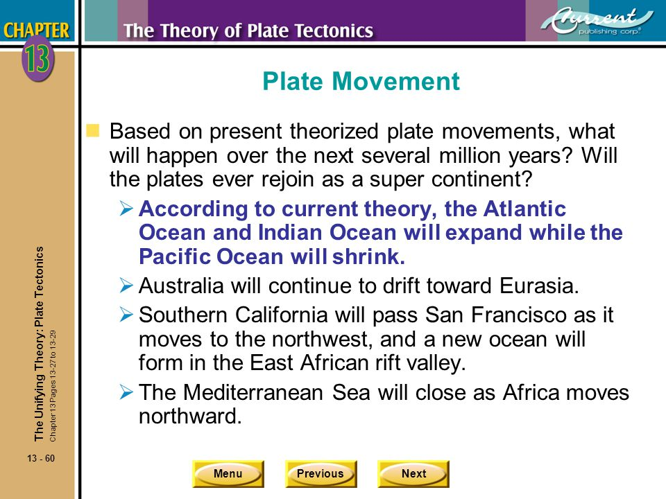 MenuPreviousNext 13 - 60 Plate Movement nBased on present theorized plate movements, what will happen over the next several million years? Will the pl