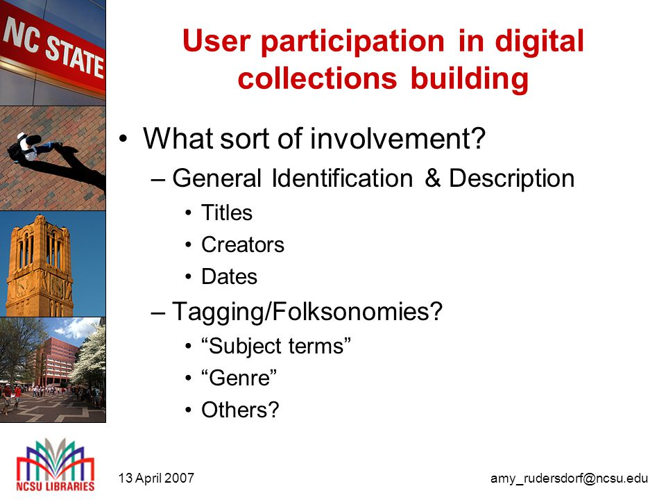 13 April 2007amy_rudersdorf@ncsu.edu User participation in digital collections building Why get users involved.