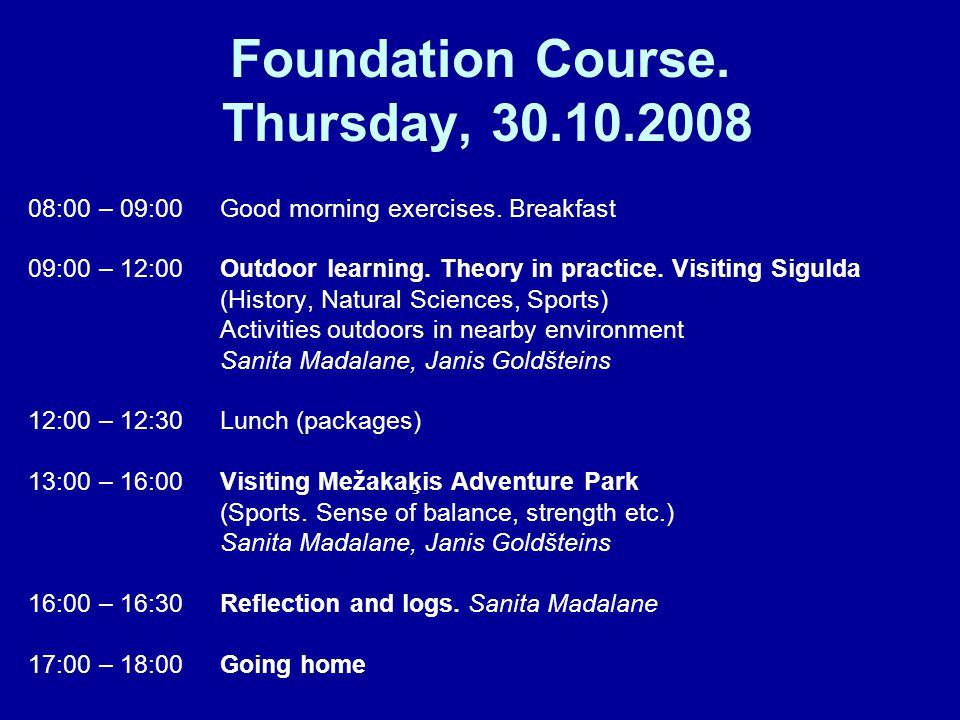 Foundation Course. Thursday, 30.10.2008 08:00 – 09:00 Good morning exercises.