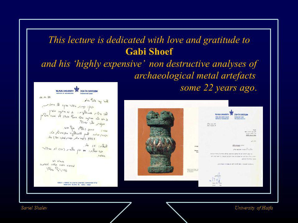 This lecture is dedicated with love and gratitude to Gabi Shoef and his 'highly expensive' non destructive analyses of archaeological metal artefacts some 22 years ago.
