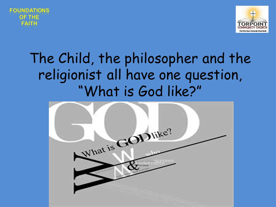 The Child, the philosopher and the religionist all have one question, What is God like