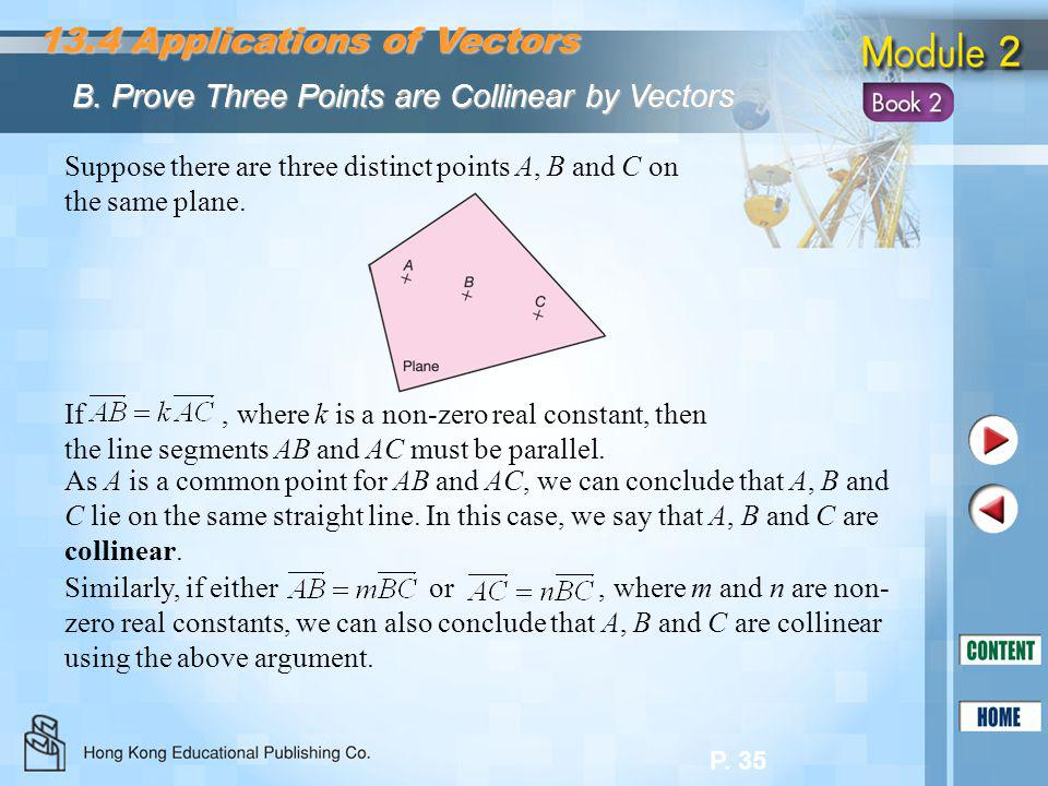 P. 35 Suppose there are three distinct points A, B and C on the same plane. 13.4 Applications of Vectors B. Prove Three Points are Collinear by Vector