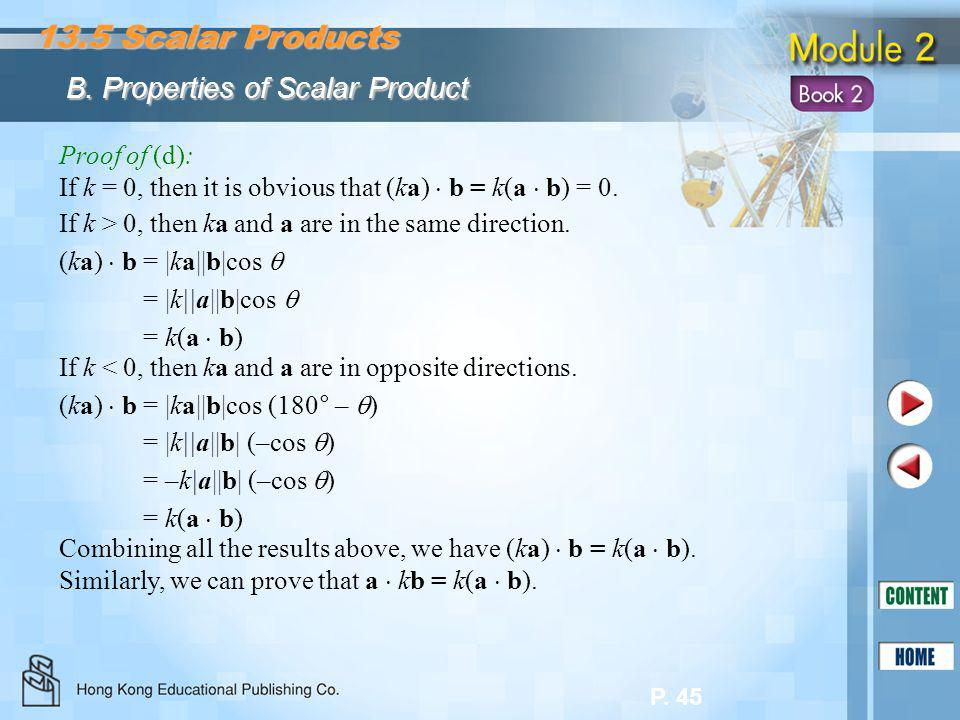 P. 45 13.5 Scalar Products B. Properties of Scalar Product Proof of (d): If k = 0, then it is obvious that (ka)  b = k(a  b) = 0. If k > 0, then ka