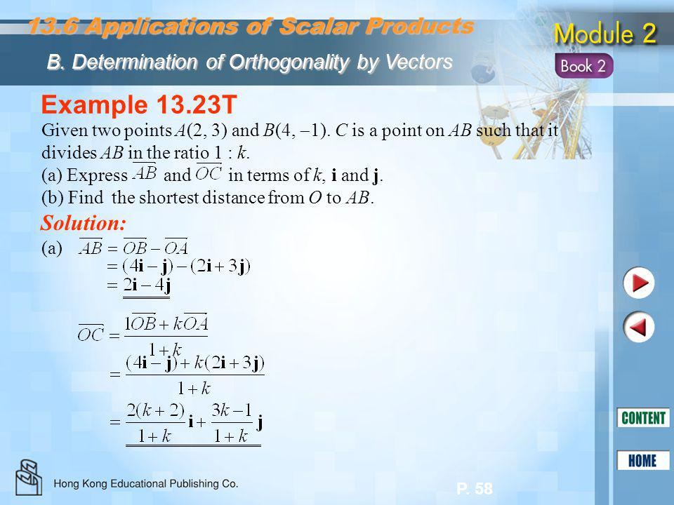 P. 58 Example 13.23T 13.6 Applications of Scalar Products B. Determination of Orthogonality by Vectors (a) Given two points A(2, 3) and B(4,  1). C i