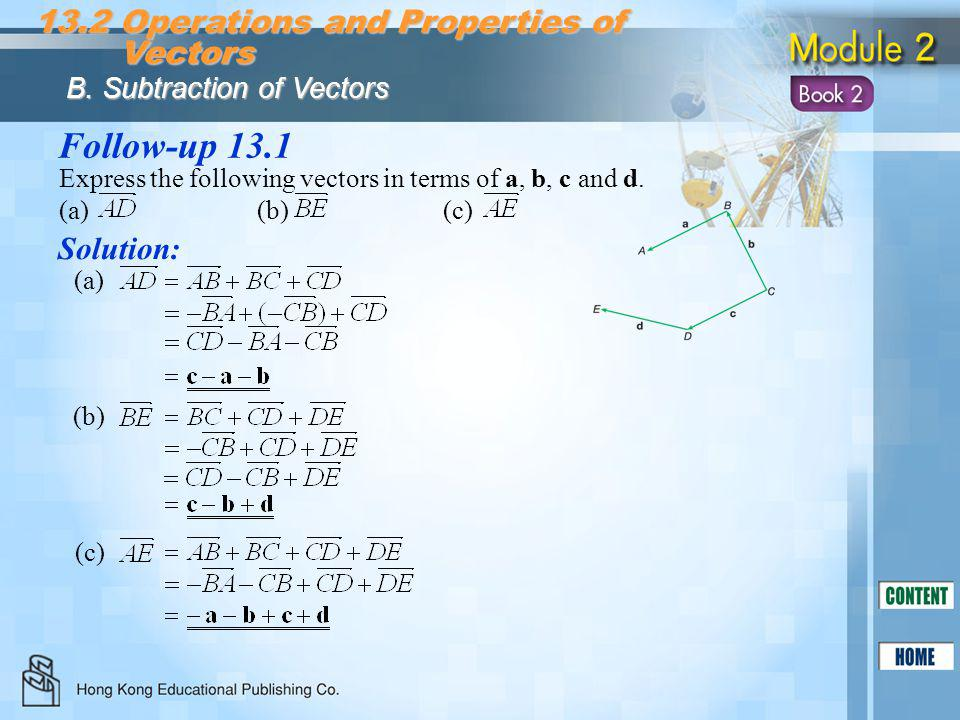 Follow-up 13.1 Solution: 13.2 Operations and Properties of Vectors Vectors B. Subtraction of Vectors Express the following vectors in terms of a, b, c