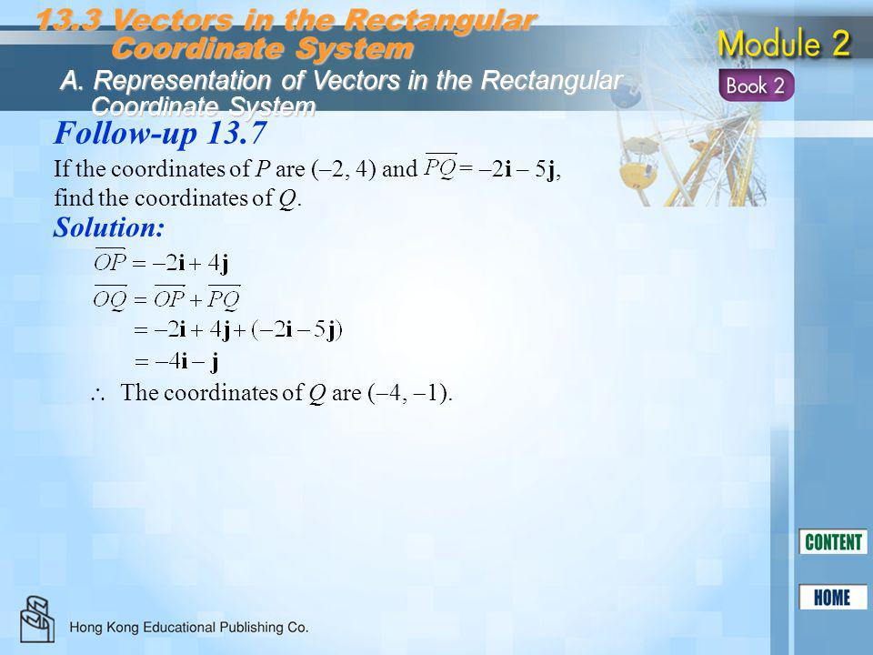 Follow-up 13.7 Solution: 13.3 Vectors in the Rectangular Coordinate System Coordinate System A. Representation of Vectors in the Rectangular Coordinat