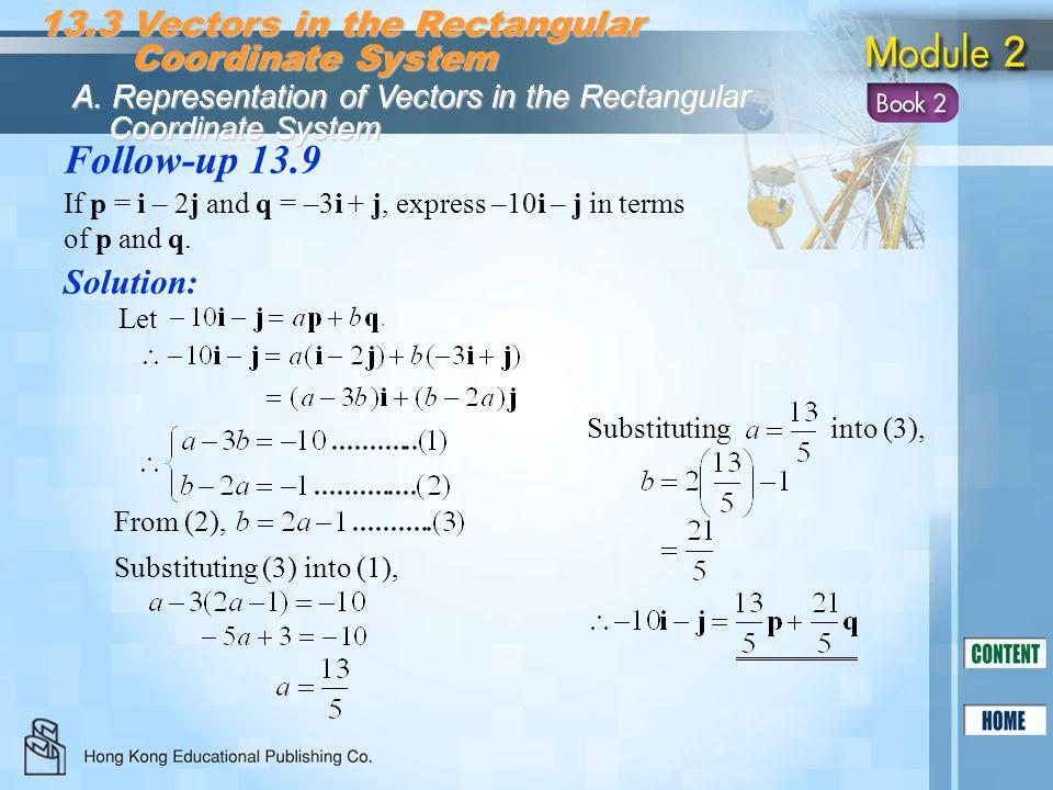 Follow-up 13.9 Solution: If p = i – 2j and q = –3i + j, express –10i – j in terms of p and q. 13.3 Vectors in the Rectangular Coordinate System Coordi
