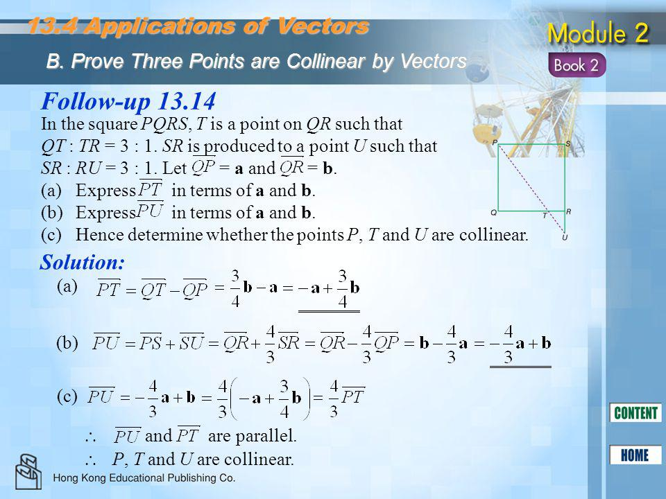 Follow-up 13.14 Solution: 13.4 Applications of Vectors B. Prove Three Points are Collinear by Vectors In the square PQRS, T is a point on QR such that