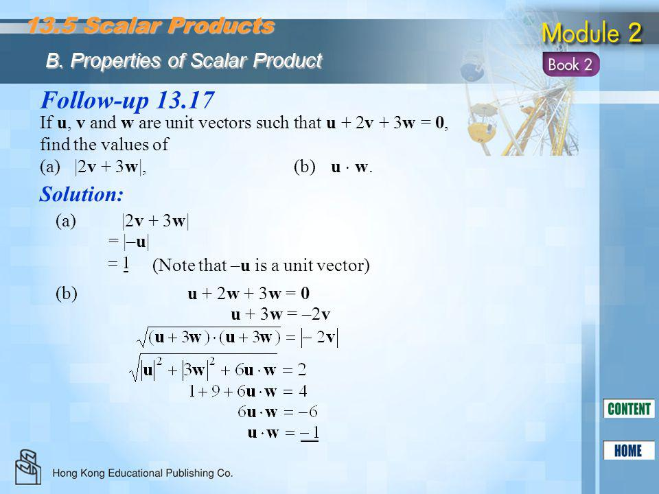 Follow-up 13.17 Solution: If u, v and w are unit vectors such that u + 2v + 3w = 0, find the values of (a)|2v + 3w|,(b)u  w. 13.5 Scalar Products B.