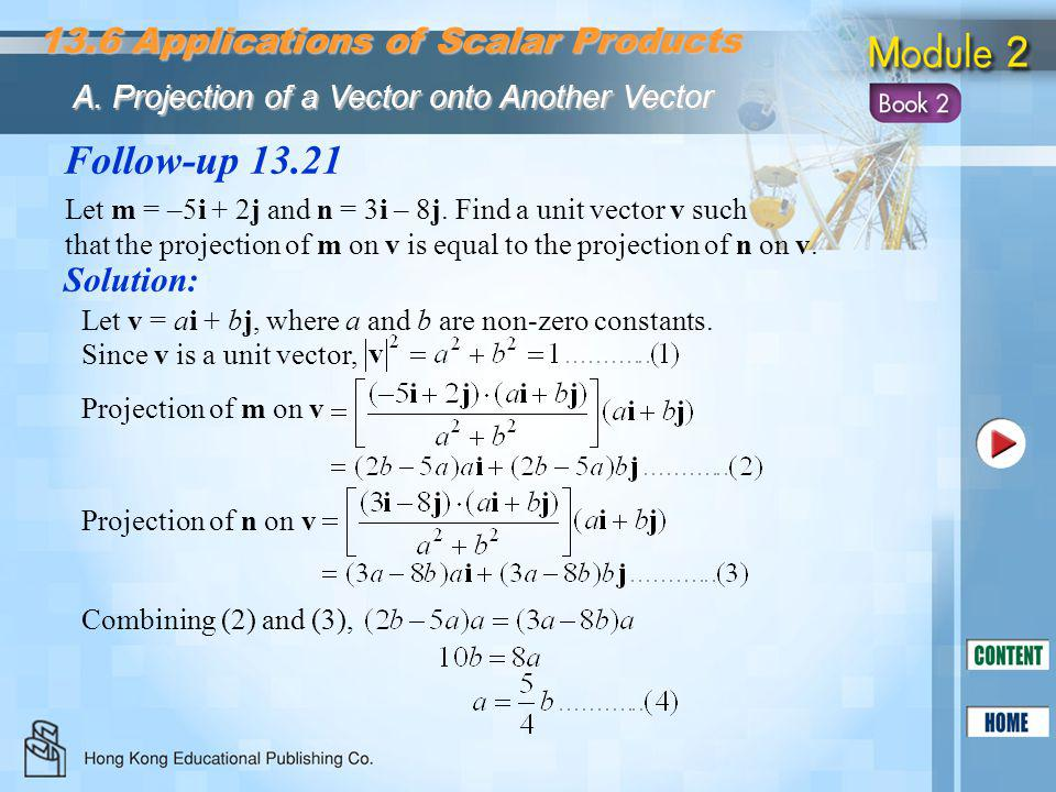 Follow-up 13.21 Solution: Let m = –5i + 2j and n = 3i – 8j. Find a unit vector v such that the projection of m on v is equal to the projection of n on